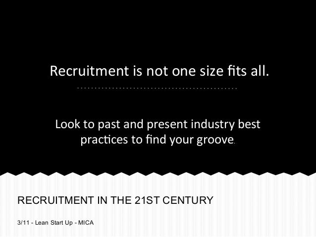 Recruitment is not one size fits all.              Look to past and present industry best      ...