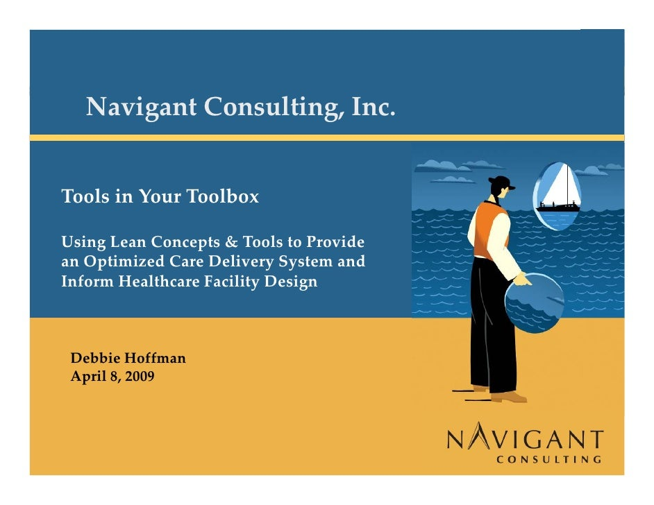 Navigant Consulting, Inc.            Tools in Your Toolbox           Using Lean Concepts & Tools to Provide           an O...