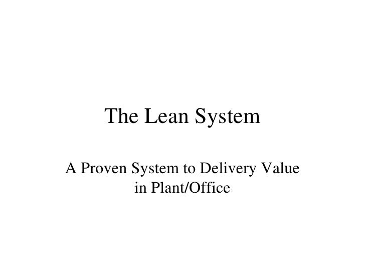 The Lean System A Proven System to Delivery Value in Plant/Office