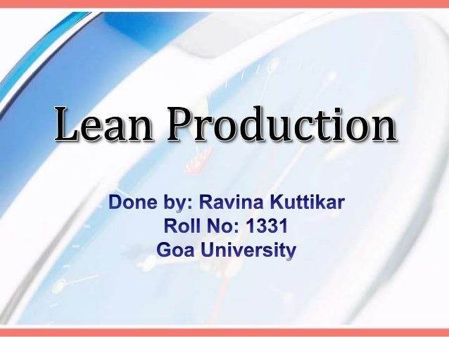 Lean Production  Lean Production can be defined as an integrated set of activities designed to achieve high-volume produc...