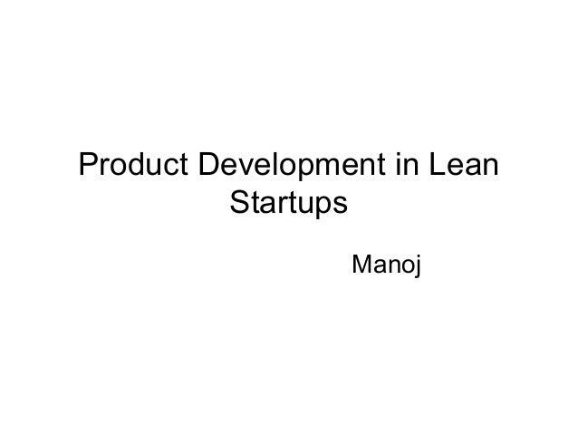 Product Development in Lean          Startups                 Manoj