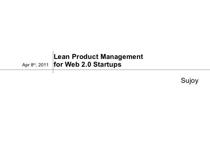 Lean Product Management  for Web 2.0 Startups Apr 8 th , 2011  Sujoy