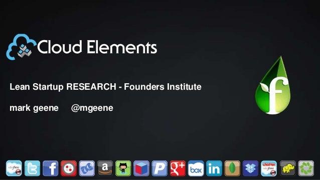 Lean Startup RESEARCH - Founders Institute mark geene @mgeene