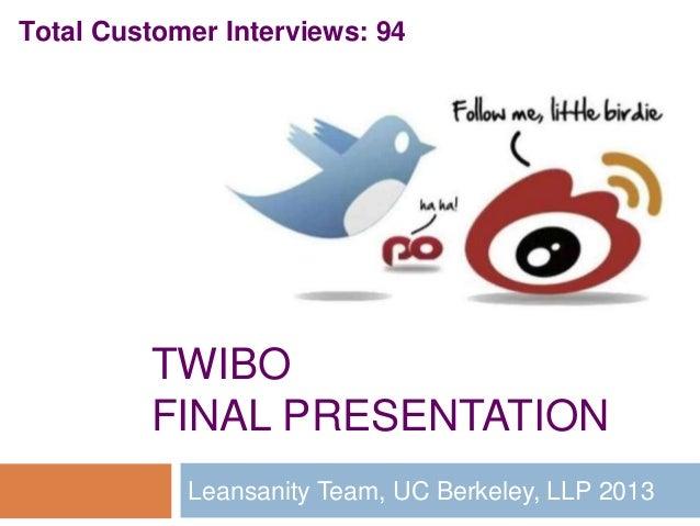 TWIBOFINAL PRESENTATIONLeansanity Team, UC Berkeley, LLP 2013Total Customer Interviews: 94