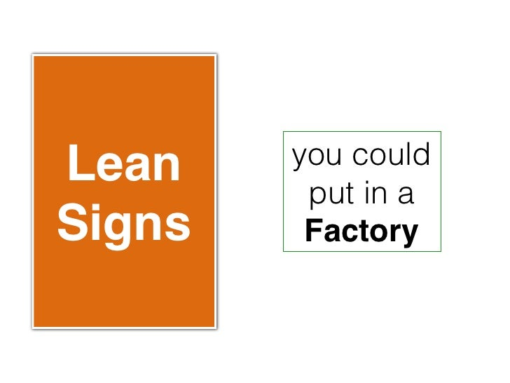 Lean    you could         put in aSigns    Factory