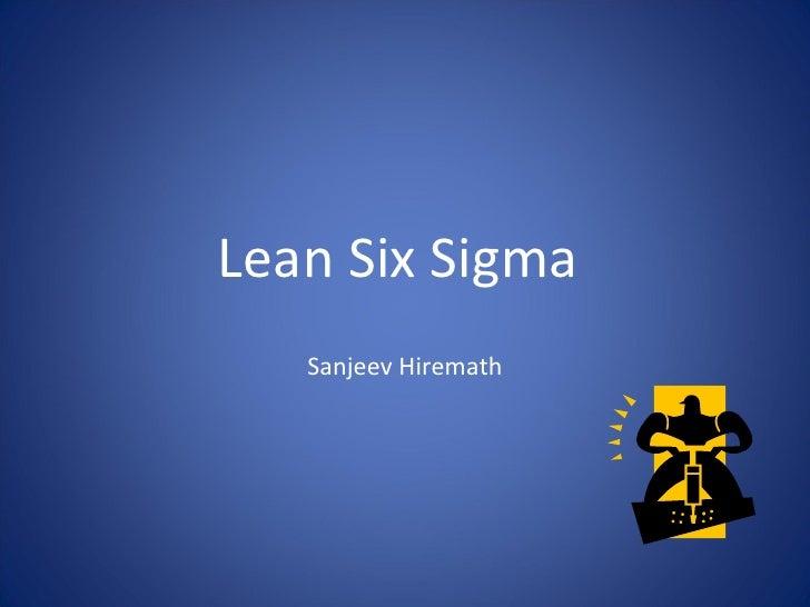 Lean Six Sigma  Sanjeev Hiremath