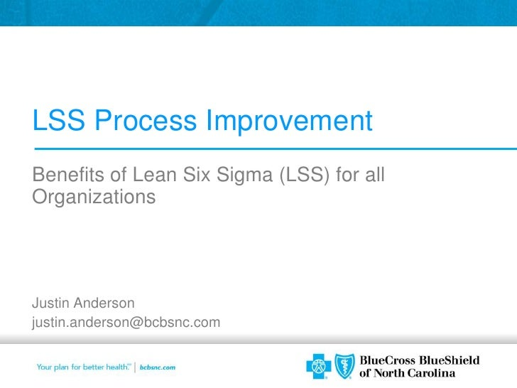 LSS Process Improvement<br />Benefits of Lean Six Sigma (LSS) for all Organizations<br />Justin Anderson<br />justin.ander...
