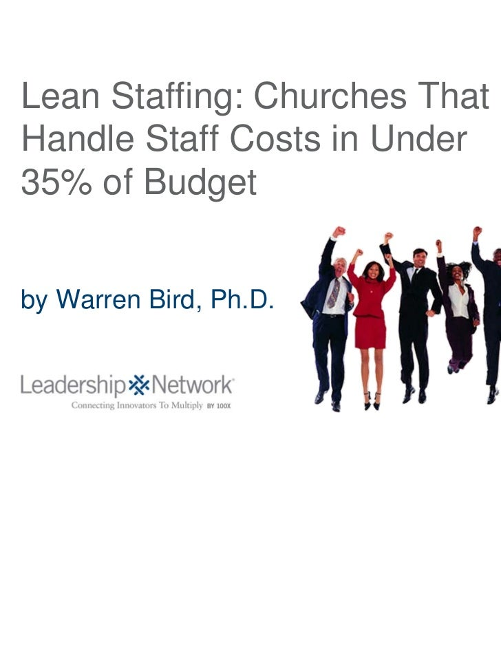 Lean Staffing: Churches ThatHandle Staff Costs in Under35% of Budgetby Warren Bird, Ph.D.