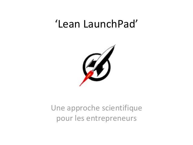 'Lean LaunchPad' Une approche scientifique pour les entrepreneurs