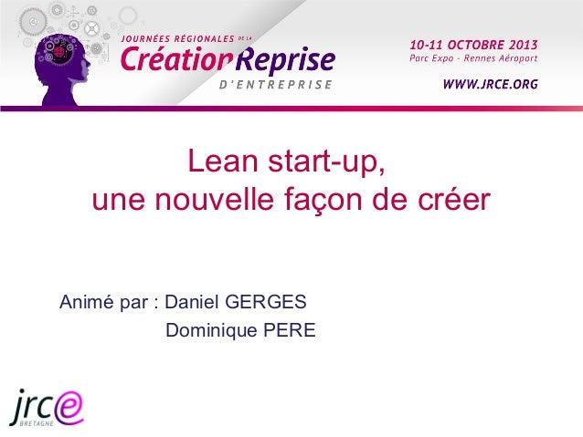 Lean start-up, une nouvelle façon de créer Animé par : Daniel GERGES Dominique PERE
