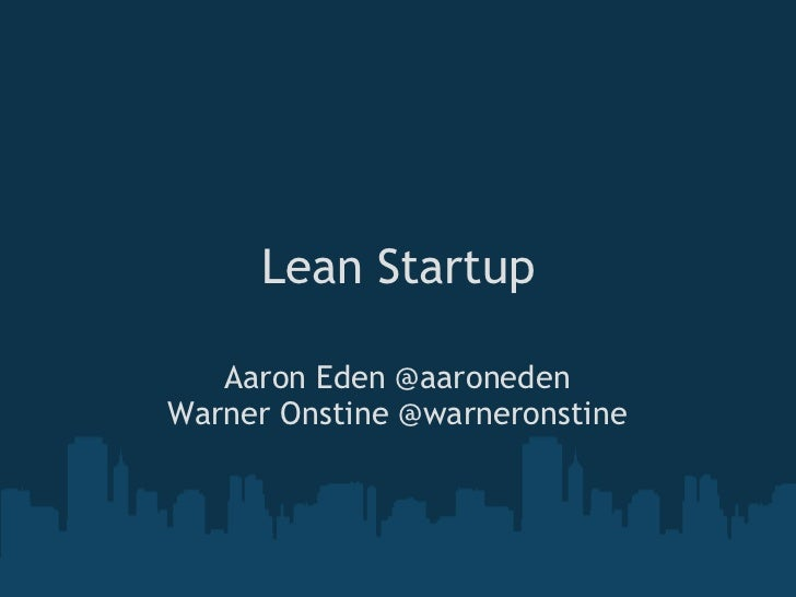 Lean Startup Aaron Eden @aaroneden Warner Onstine @warneronstine