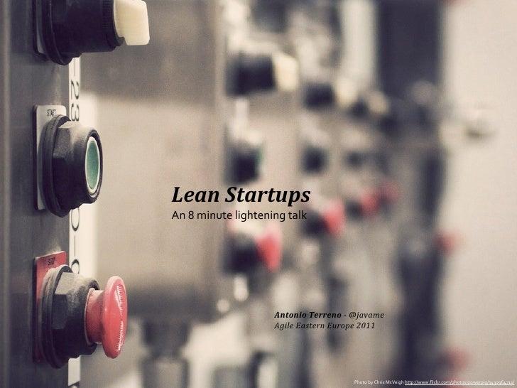 Lean StartupsAn 8 minute lightening talk                             Antonio Terreno -‐ @javame          ...