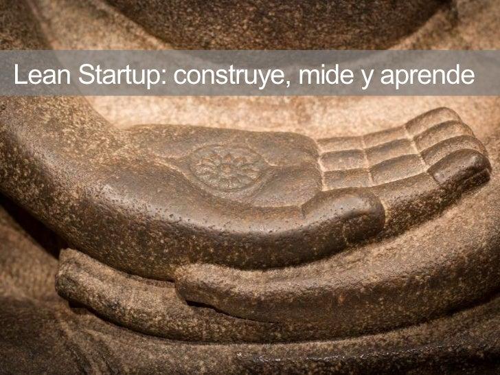 Lean Startup: Construye, mide, aprende.