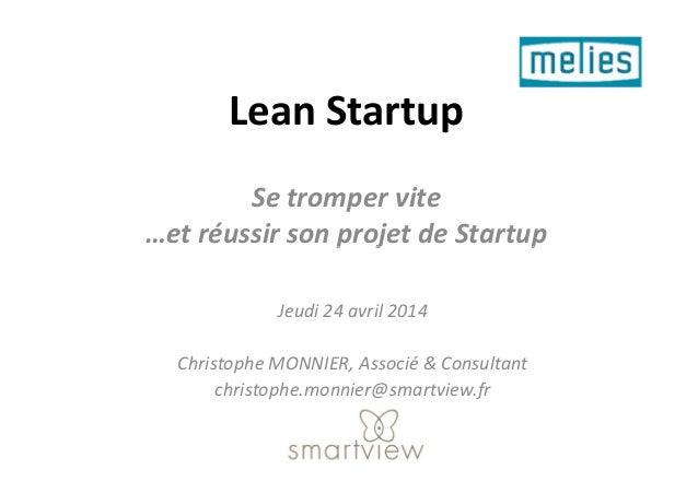 Lean Startup Se tromper vite …et réussir son projet de Startup…et réussir son projet de Startup Jeudi 24 avril 2014 Christ...