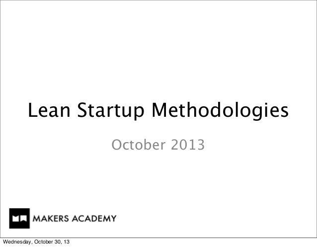 Lean Startup Methodologies October 2013  Wednesday, October 30, 13