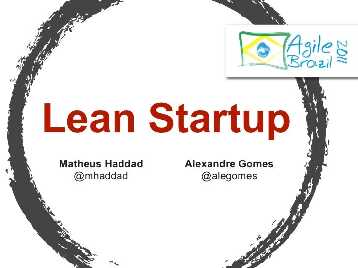 Lean StartupMatheus Haddad   Alexandre Gomes  @mhaddad          @alegomes