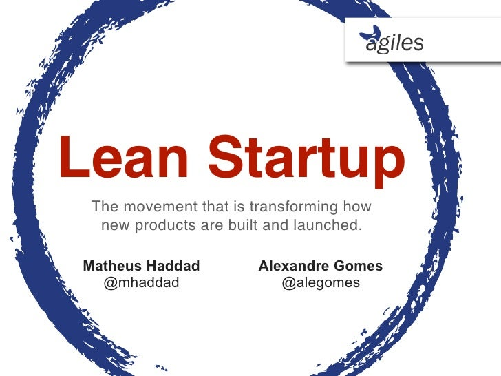 Lean Startup The movement that is transforming how  new products are built and launched.Matheus Haddad         Alexandre G...