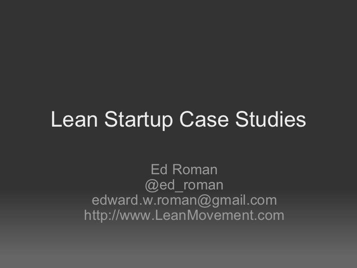 Lean Startup Case Studies Ed Roman @ed_roman [email_address] http://www.LeanMovement.com