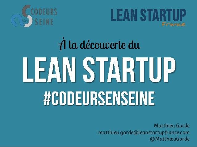 Matthieu Garde matthieu.garde@leanstartupfrance.com @MatthieuGarde