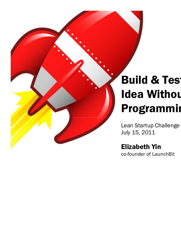 Build & Test YourIdea WithoutProgrammingLean Startup ChallengeJuly 15, 2011Elizabeth Yinco-founder of LaunchBit
