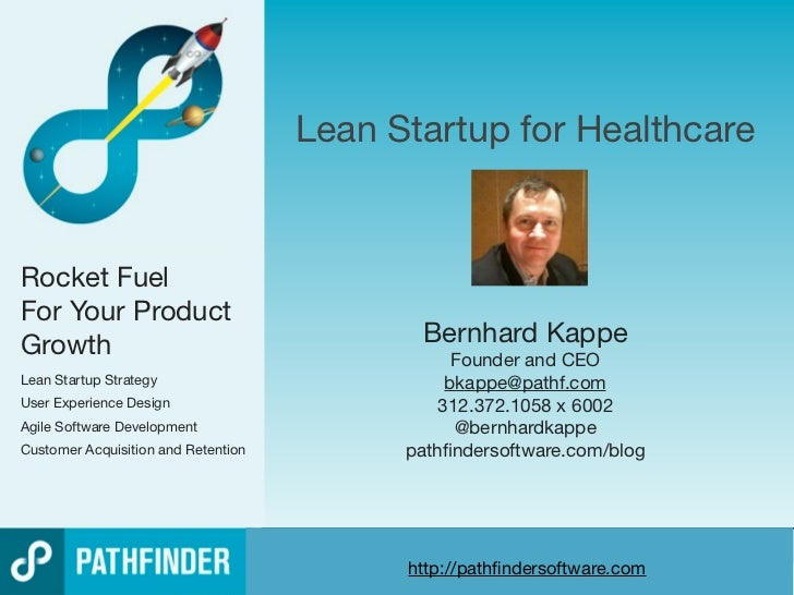 Lean Startup for HealthcareRocket FuelFor Your ProductGrowth                                       Bernhard Kappe         ...