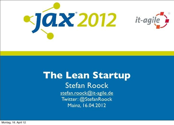 The Lean Startup                            Stefan Roock                          stefan.roock@it-agile.de                ...
