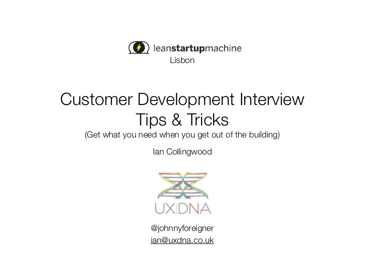 LisbonCustomer Development Interview         Tips & Tricks   (Get what you need when you get out of the building)         ...