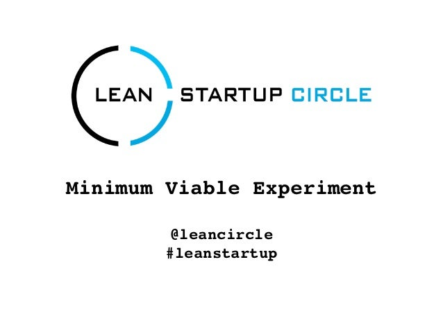 Minimum Viable Experiment         @leancircle        #leanstartup