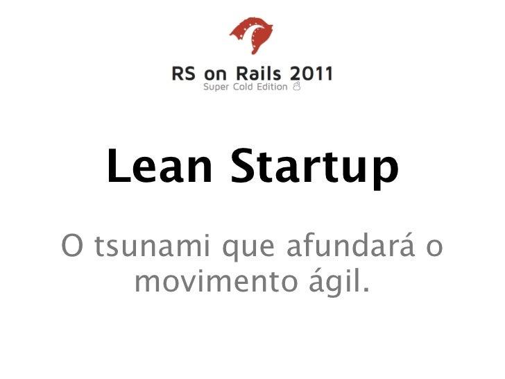 Lean StartupO tsunami que afundará o     movimento ágil.