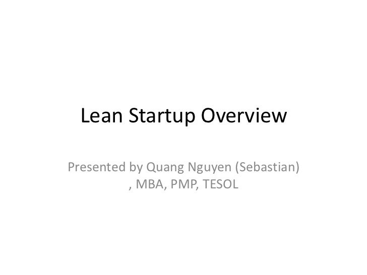 Lean Startup Overview<br />Presented by Quang Nguyen (Sebastian) , MBA, PMP, TESOL<br />
