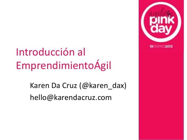Introducción alEmprendimientoÁgil  Karen Da Cruz (@karen_dax)  hello@karendacruz.com