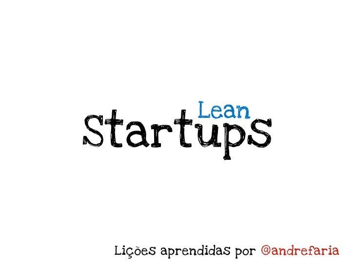 LeanStartups Lições aprendidas por @andrefaria