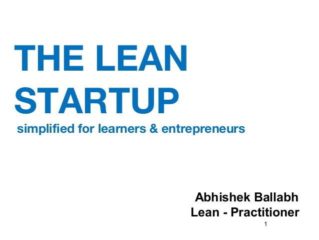 THE LEAN STARTUP  simplified for learners & entrepreneurs  Abhishek Ballabh Lean - Practitioner 1