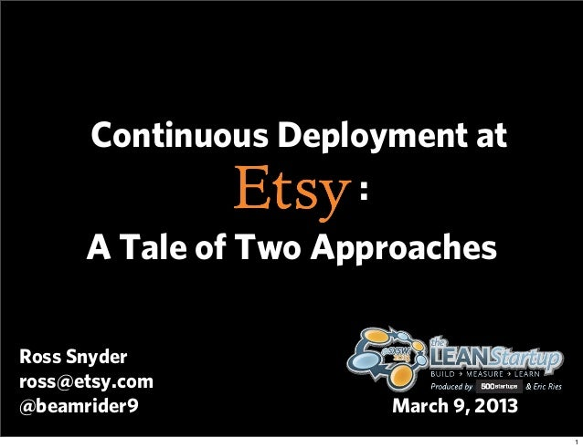 Continuous Deployment at                     :      A Tale of Two ApproachesRoss Snyderross@etsy.com@beamrider9           ...