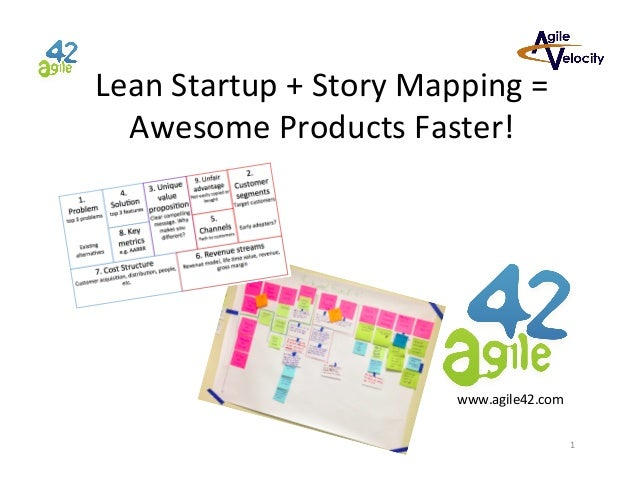 Lean  Startup  +  Story  Mapping  =   Awesome  Products  Faster!    www.agile42.com   1