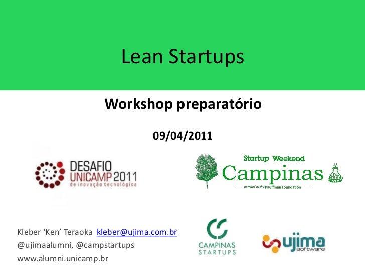 Lean Startups                     Workshop preparatório                                 09/04/2011Kleber 'Ken' Teraoka kle...