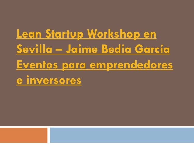 Lean Startup Workshop enSevilla – Jaime Bedia GarcíaEventos para emprendedorese inversores
