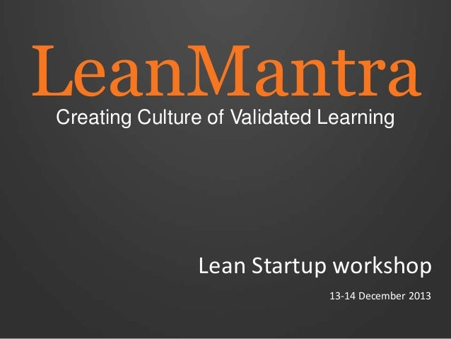LeanMantra Creating Culture of Validated Learning  Lean Startup workshop 13-14 December 2013