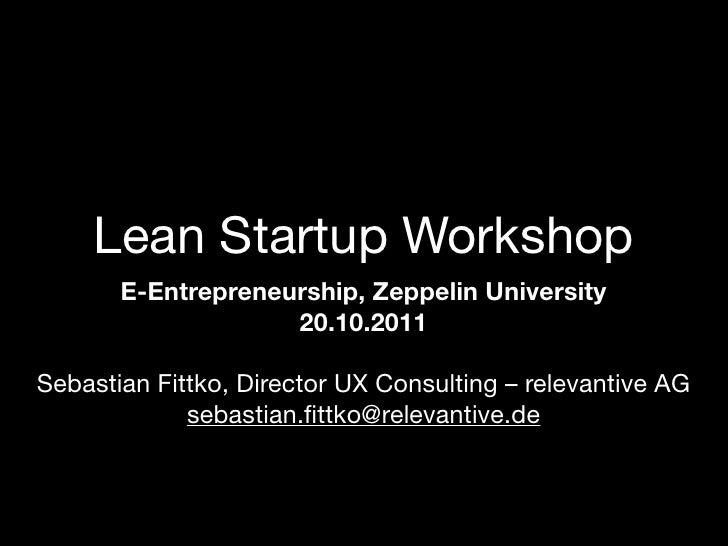 Lean Startup Workshop       E-Entrepreneurship, Zeppelin University                    20.10.2011Sebastian Fittko, Directo...