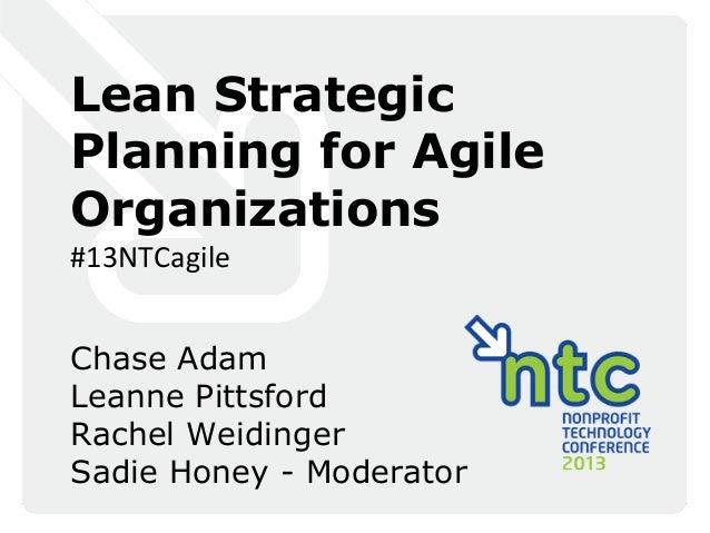 Lean Strategic Planning for Agile Organizations #13NTCagile Chase Adam Leanne Pittsford Rachel Weidinger Sadie Honey - Mod...