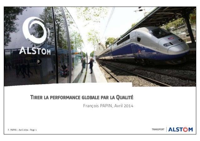 TIRER LA PERFORMANCE GLOBALE PAR LA QUALITÉ François PAPIN, Avril 2014 F. PAPIN – Avril 2014– Page 1