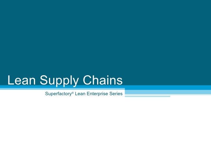 Superfactory ®  Lean Enterprise Series Lean Supply Chains
