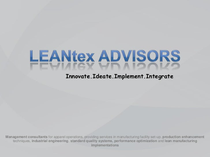 Innovate.Ideate.Implement.IntegrateManagement consultants for apparel operations, providing services in manufacturing faci...