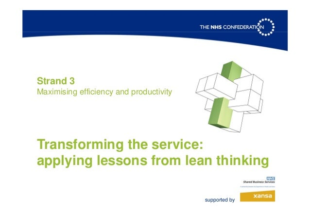 Strand 3 Maximising efficiency and productivity Transforming the service: applying lessons from lean thinking supported by