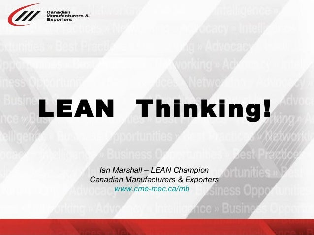 LEAN Thinking! Ian Marshall – LEAN Champion Canadian Manufacturers & Exporters www.cme-mec.ca/mb