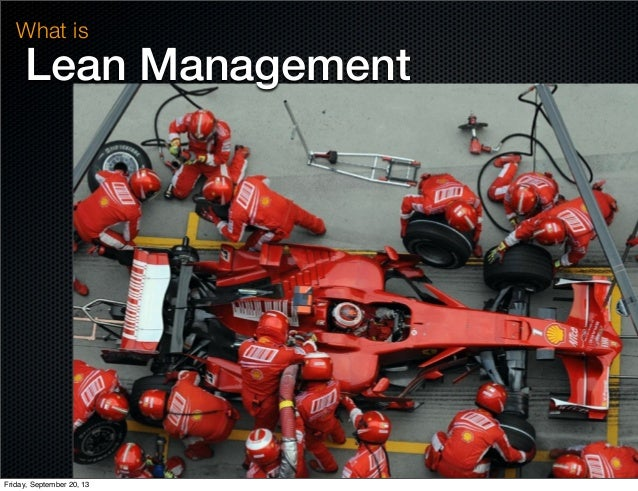 Lean Management What is Friday, September 20, 13