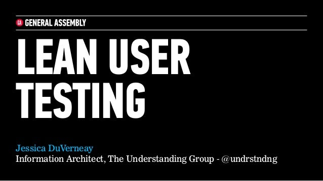 Jessica DuVerneay Information Architect, The Understanding Group - @undrstndng LEAN USER TESTING