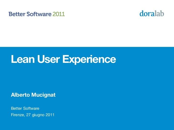 Lean User ExperienceAlberto MucignatBetter SoftwareFirenze, 27 giugno 2011