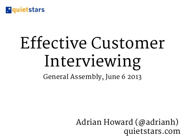 Effective CustomerInterviewingGeneral Assembly, June 6 2013Adrian Howard (@adrianh)quietstars.com