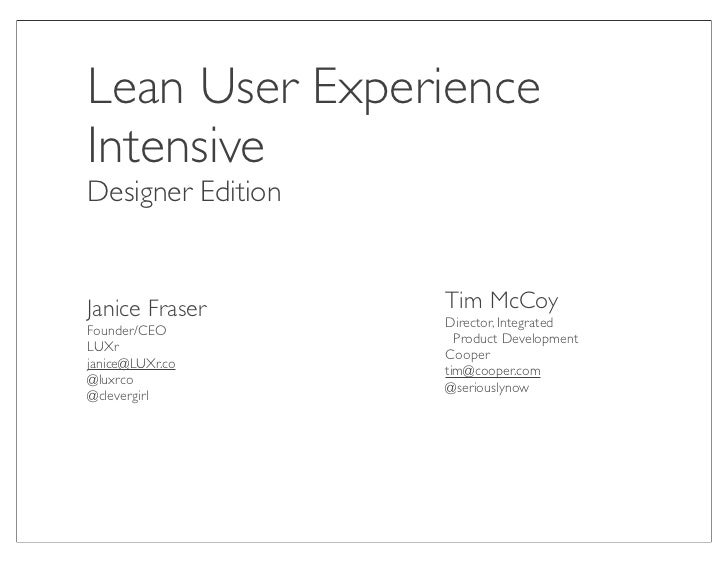 Lean User ExperienceIntensiveDesigner EditionJanice Fraser      Tim McCoy                   Director, IntegratedFounder/CE...
